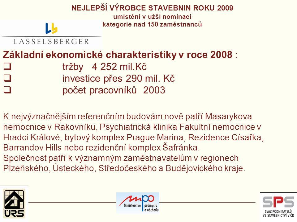 NEJLEPŠÍ VÝROBCE STAVEBNIN ROKU 2009 umístění v užší nominaci kategorie nad 150 zaměstnanců Základní ekonomické charakteristiky v roce 2008 :  tržby