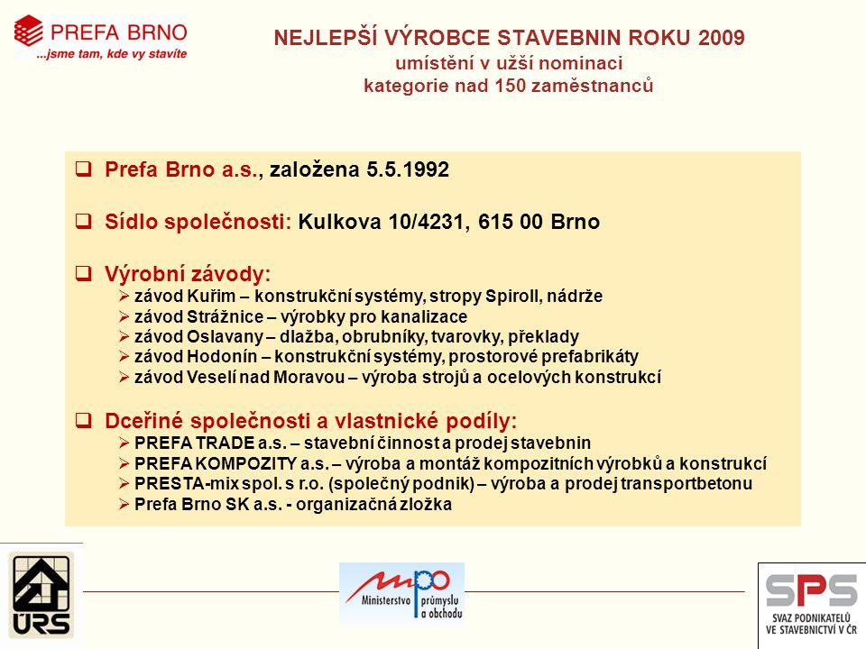  Prefa Brno a.s., založena 5.5.1992  Sídlo společnosti: Kulkova 10/4231, 615 00 Brno  Výrobní závody:  závod Kuřim – konstrukční systémy, stropy S