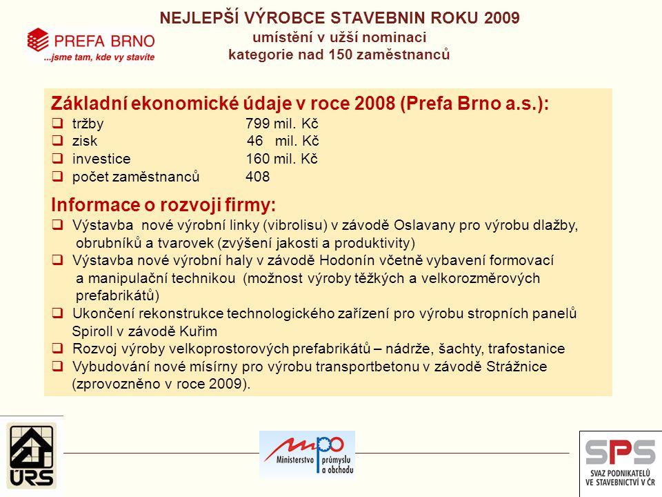 NEJLEPŠÍ VÝROBCE STAVEBNIN ROKU 2009 umístění v užší nominaci kategorie nad 150 zaměstnanců Základní ekonomické údaje v roce 2008 (Prefa Brno a.s.): 