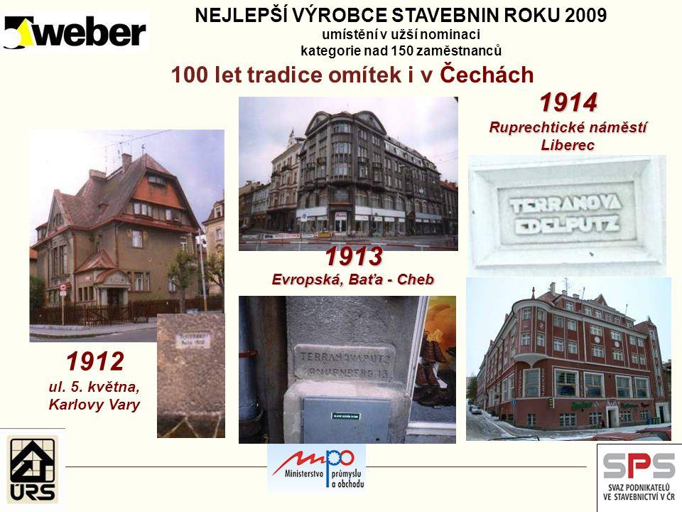 100 let tradice omítek i v Čechách 1912 ul. 5. května, Karlovy Vary 1913 Evropská, Baťa - Cheb 1914 Ruprechtické náměstí Liberec NEJLEPŠÍ VÝROBCE STAV