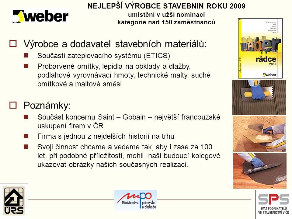  Výrobce a dodavatel stavebních materiálů: Součásti zateplovacího systému (ETICS) Probarvené omítky, lepidla na obklady a dlažby, podlahové vyrovnáva