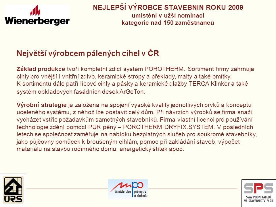 NEJLEPŠÍ VÝROBCE STAVEBNIN ROKU 2009 umístění v užší nominaci kategorie nad 150 zaměstnanců Největší výrobcem pálených cihel v ČR Základ produkce tvoř