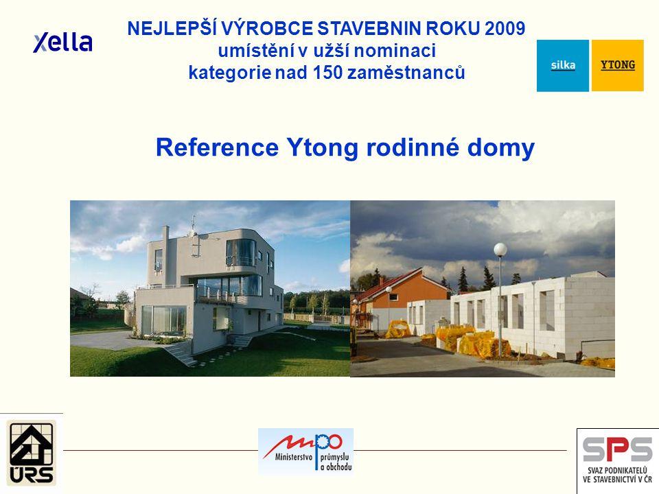 Reference Ytong rodinné domy NEJLEPŠÍ VÝROBCE STAVEBNIN ROKU 2009 umístění v užší nominaci kategorie nad 150 zaměstnanců