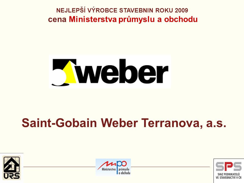 NEJLEPŠÍ VÝROBCE STAVEBNIN ROKU 2009 cena Ministerstva průmyslu a obchodu Saint-Gobain Weber Terranova, a.s.