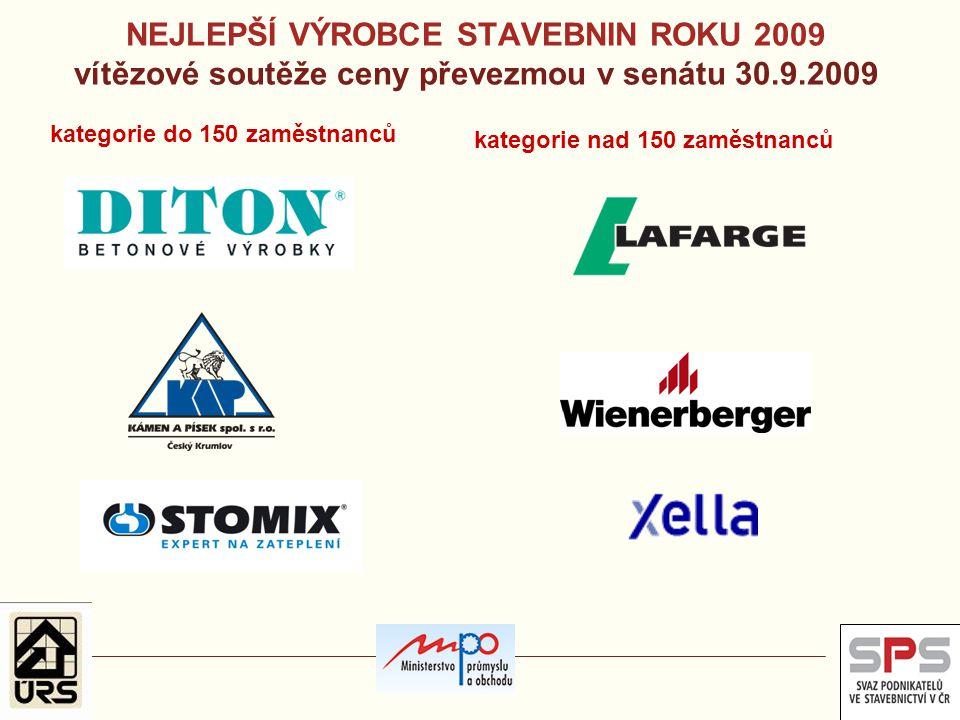 NEJLEPŠÍ VÝROBCE STAVEBNIN ROKU 2009 vítězové soutěže ceny převezmou v senátu 30.9.2009 kategorie do 150 zaměstnanců kategorie nad 150 zaměstnanců