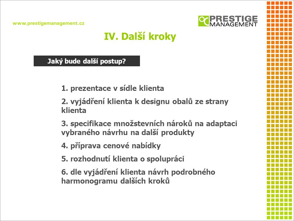 1. prezentace v sídle klienta 2. vyjádření klienta k designu obalů ze strany klienta 3. specifikace množstevních nároků na adaptaci vybraného návrhu n