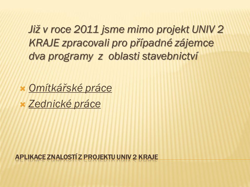 Již v roce 2011 jsme mimo projekt UNIV 2 KRAJE zpracovali pro případné zájemce dva programy z oblasti stavebnictví  Omítkářské práce  Zednické práce