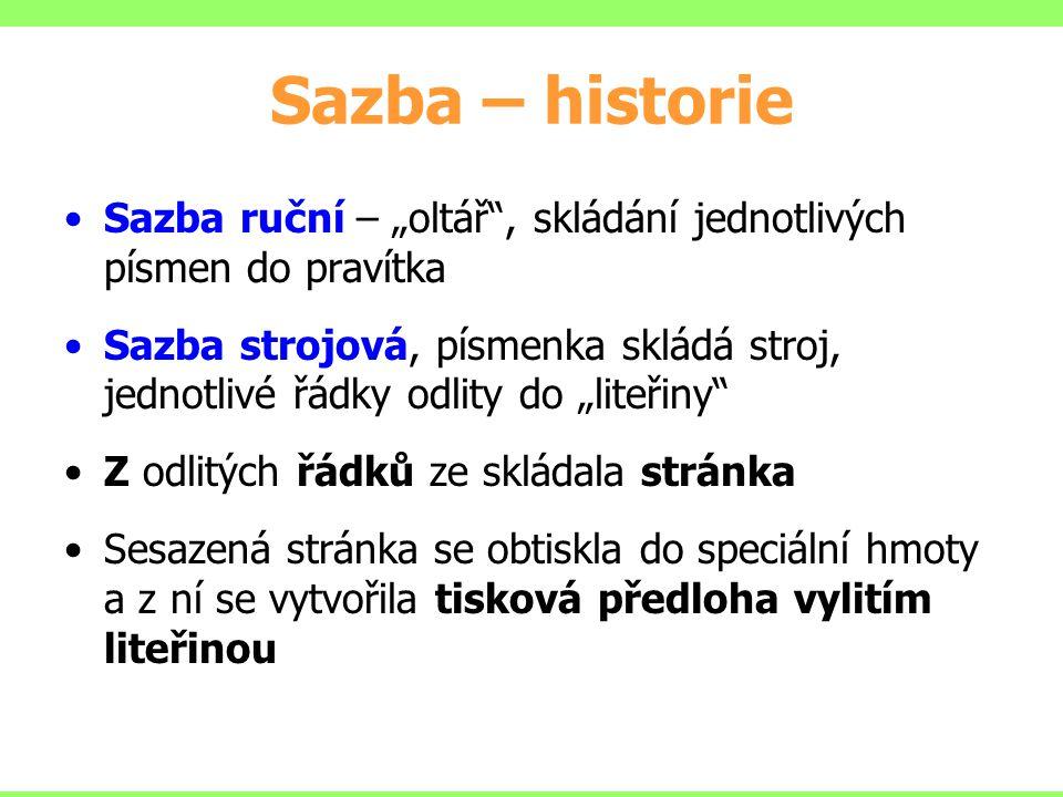 """Sazba – historie Sazba ruční – """"oltář"""", skládání jednotlivých písmen do pravítka Sazba strojová, písmenka skládá stroj, jednotlivé řádky odlity do """"li"""