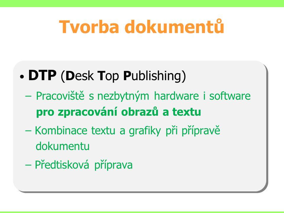 Tvorba dokumentů DTP (Desk Top Publishing) –Pracoviště s nezbytným hardware i software pro zpracování obrazů a textu – Kombinace textu a grafiky při přípravě dokumentu – Předtisková příprava