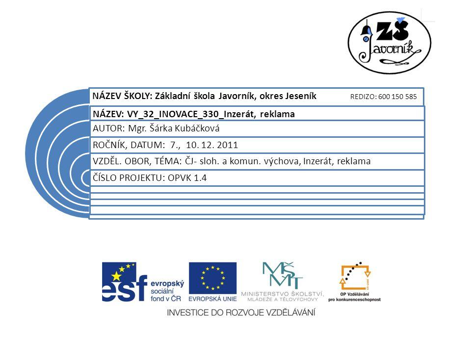 NÁZEV ŠKOLY: Základní škola Javorník, okres Jeseník REDIZO: 600 150 585 NÁZEV: VY_32_INOVACE_330_Inzerát, reklama AUTOR: Mgr.