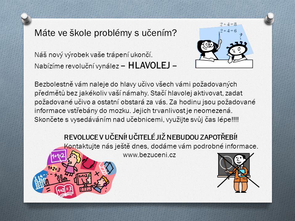 Máte ve škole problémy s učením? Náš nový výrobek vaše trápení ukončí. Nabízíme revoluční vynález – HLAVOLEJ – Bezbolestně vám naleje do hlavy učivo v