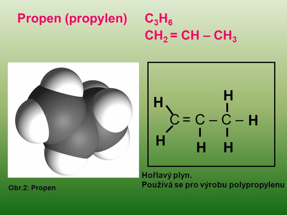 Propen (propylen) C 3 H 6 CH 2 = CH – CH 3 C = C – C – H H H H H H Obr.2: Propen Hořlavý plyn.