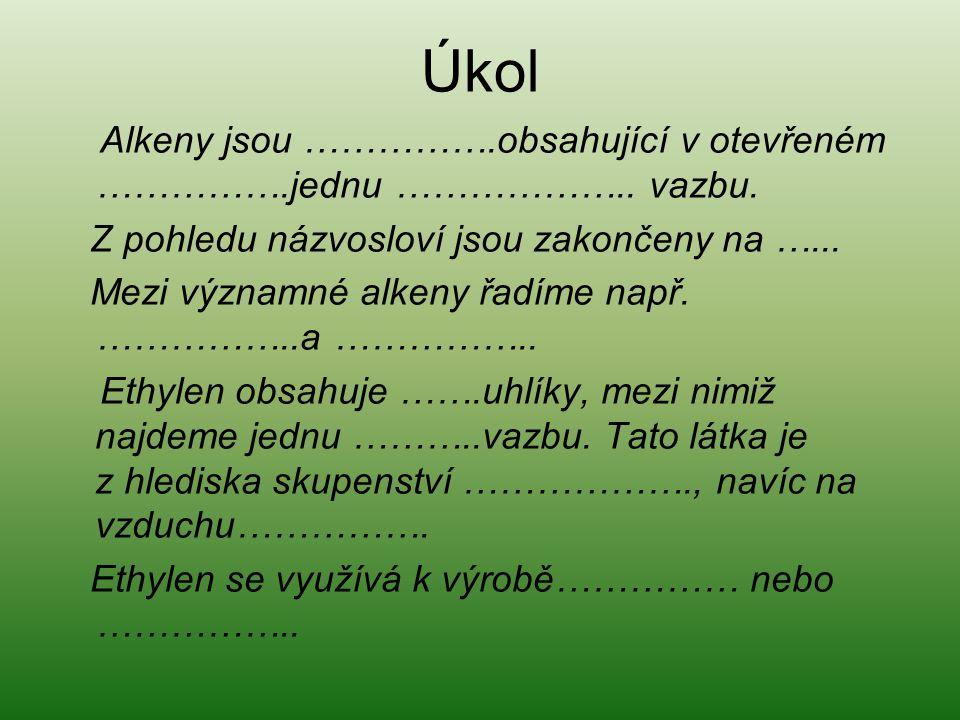 Úkol Alkeny jsou …………….obsahující v otevřeném …………….jednu ………………..