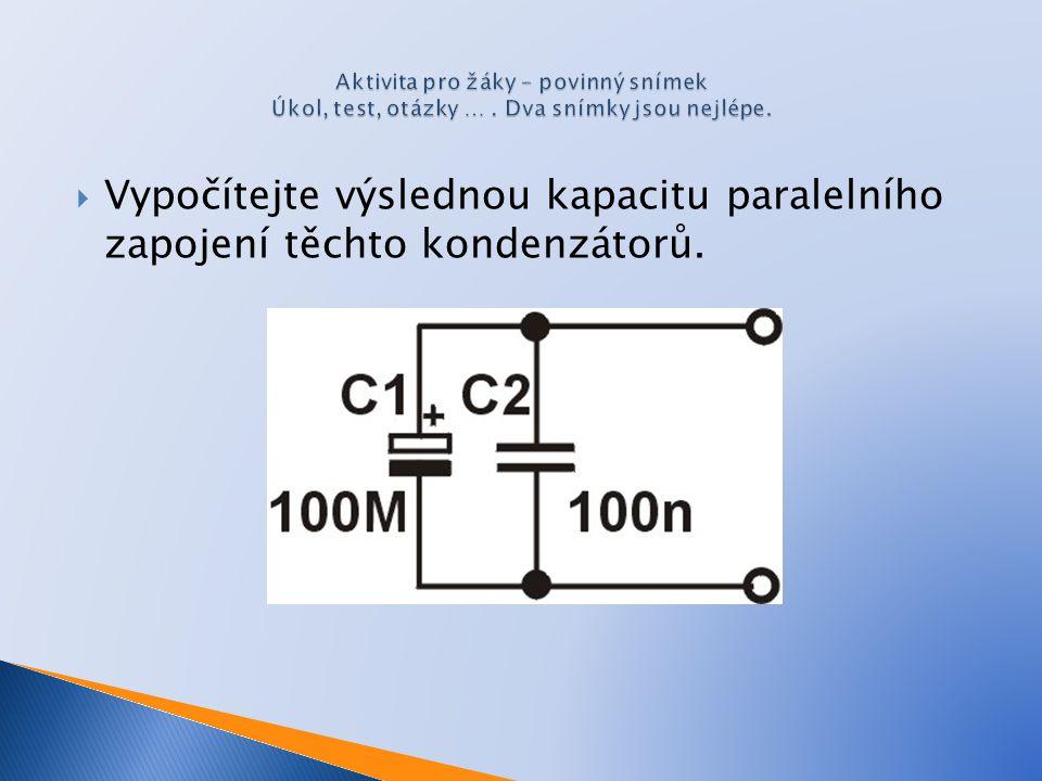  Vypočítejte výslednou kapacitu paralelního zapojení těchto kondenzátorů.