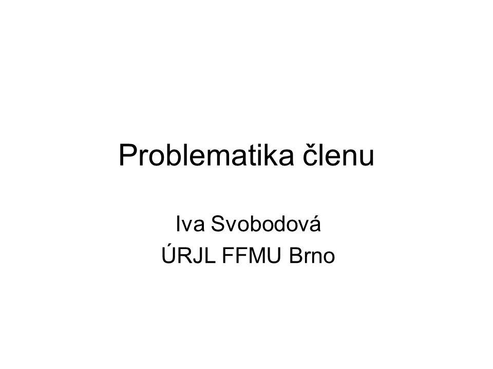 Problematika členu Iva Svobodová ÚRJL FFMU Brno