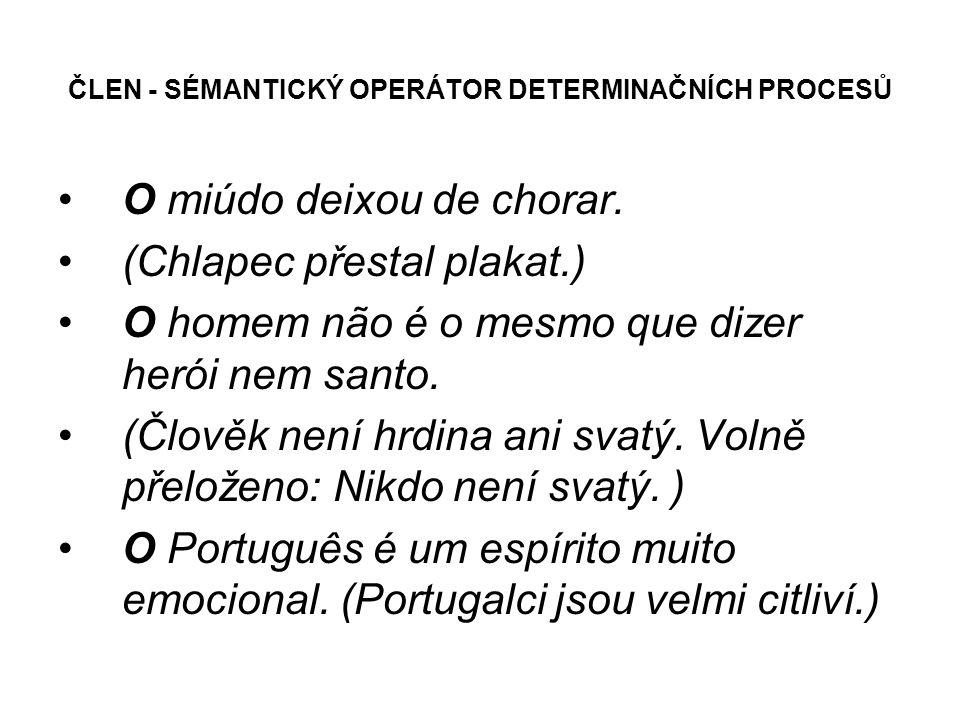 ČLEN - SÉMANTICKÝ OPERÁTOR DETERMINAČNÍCH PROCESŮ O miúdo deixou de chorar.