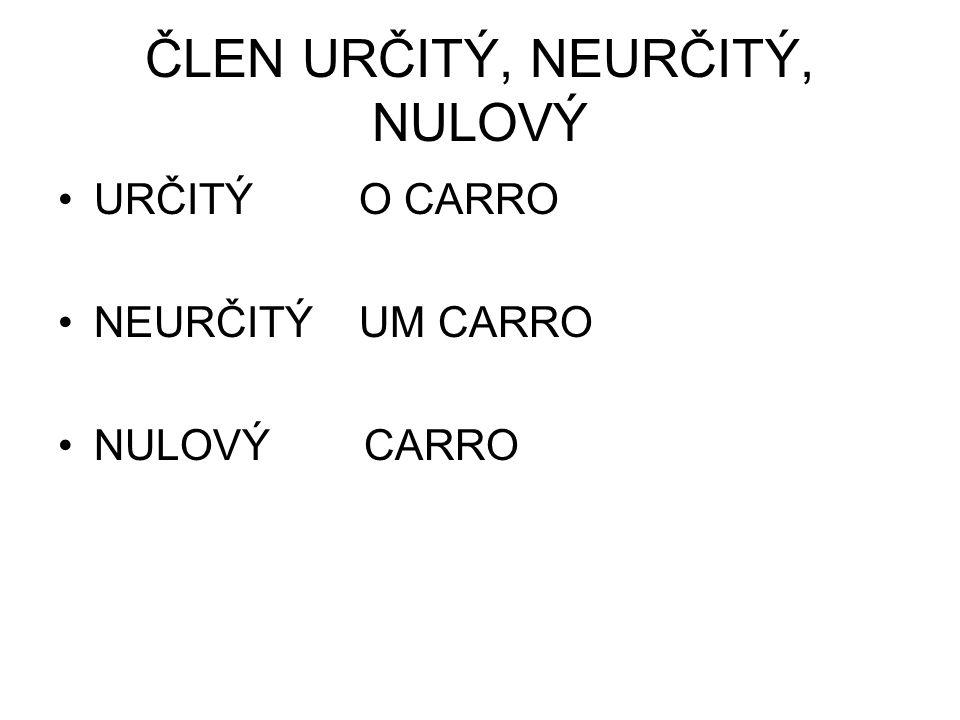 ČLEN URČITÝ, NEURČITÝ, NULOVÝ URČITÝ O CARRO NEURČITÝ UM CARRO NULOVÝ CARRO