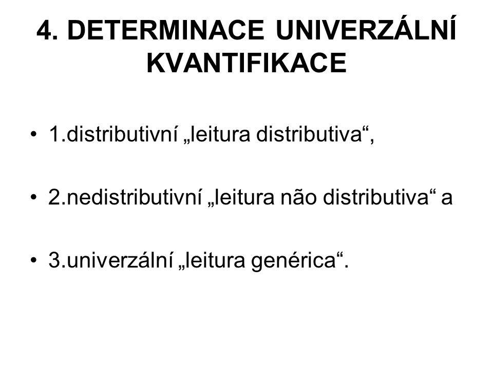 """4. DETERMINACE UNIVERZÁLNÍ KVANTIFIKACE 1.distributivní """"leitura distributiva"""", 2.nedistributivní """"leitura não distributiva"""" a 3.univerzální """"leitura"""