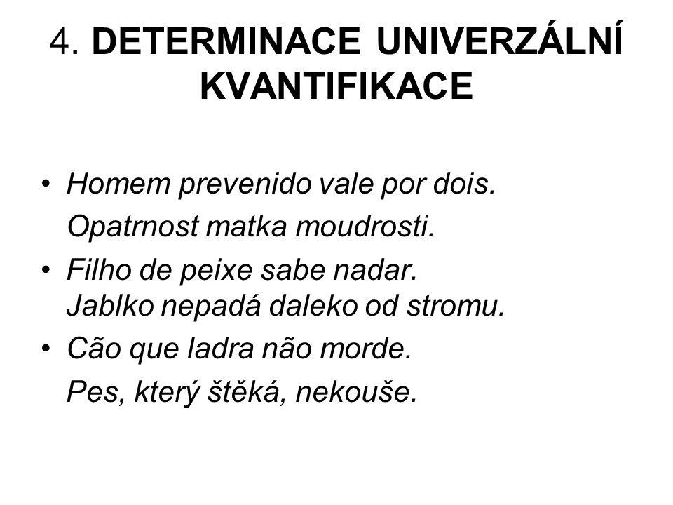 4.DETERMINACE UNIVERZÁLNÍ KVANTIFIKACE Homem prevenido vale por dois.