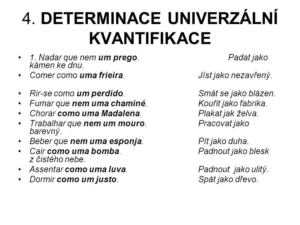 4.DETERMINACE UNIVERZÁLNÍ KVANTIFIKACE 1. Nadar que nem um prego.Padat jako kámen ke dnu.