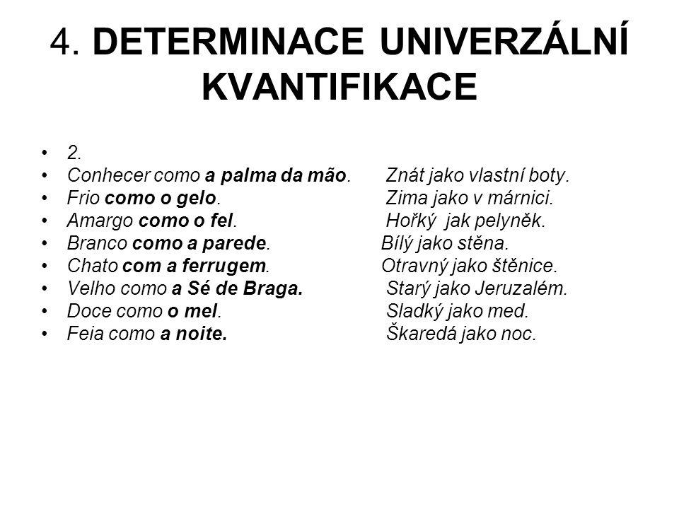 4.DETERMINACE UNIVERZÁLNÍ KVANTIFIKACE 2. Conhecer como a palma da mão.