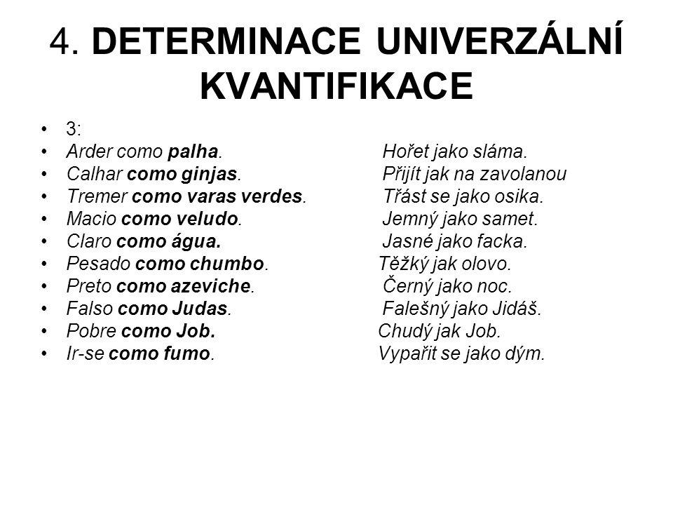 4.DETERMINACE UNIVERZÁLNÍ KVANTIFIKACE 3: Arder como palha.