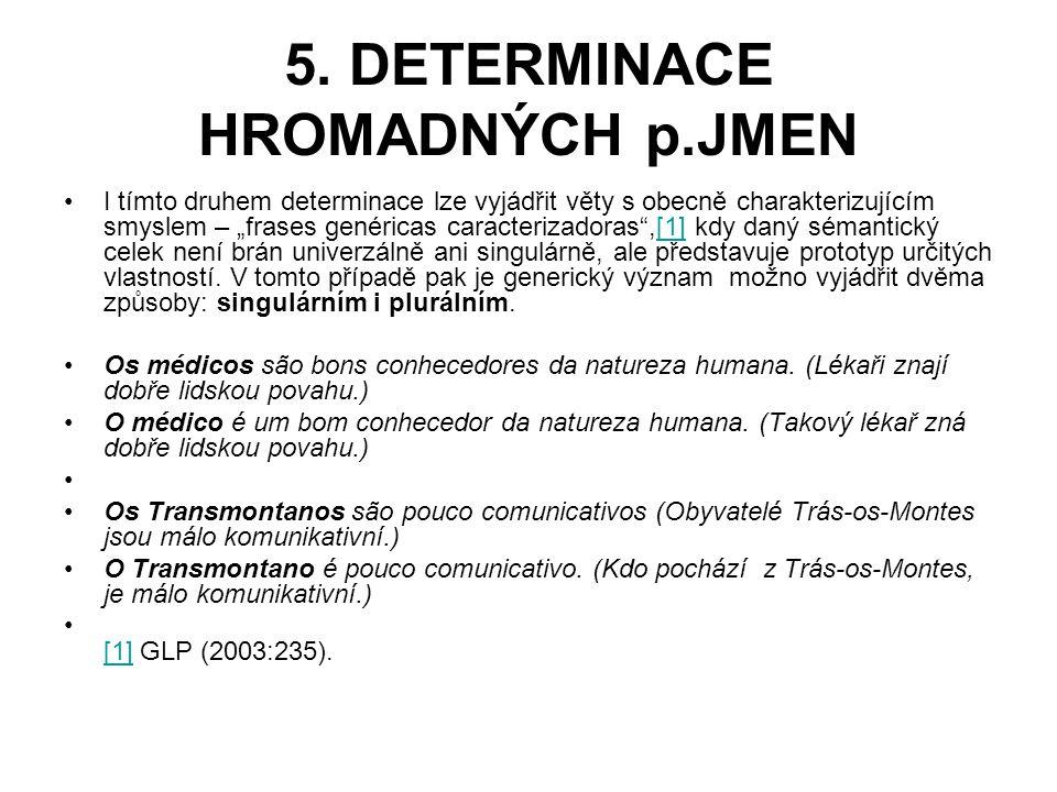 """5. DETERMINACE HROMADNÝCH p.JMEN I tímto druhem determinace lze vyjádřit věty s obecně charakterizujícím smyslem – """"frases genéricas caracterizadoras"""""""