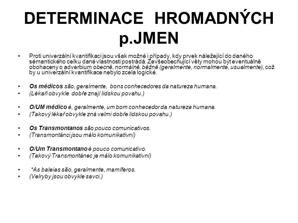 DETERMINACE HROMADNÝCH p.JMEN Proti univerzální kvantifikaci jsou však možné i případy, kdy prvek náležející do daného sémantického celku dané vlastnosti postrádá.