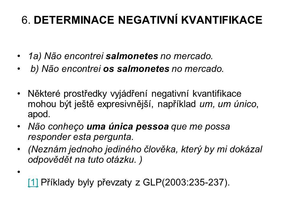 6.DETERMINACE NEGATIVNÍ KVANTIFIKACE 1a) Não encontrei salmonetes no mercado.
