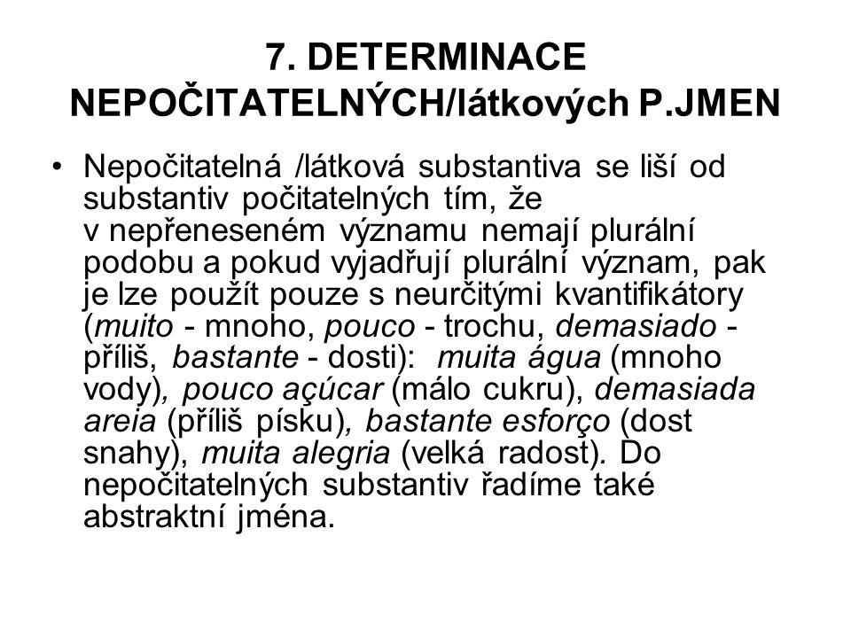 7. DETERMINACE NEPOČITATELNÝCH/látkových P.JMEN Nepočitatelná /látková substantiva se liší od substantiv počitatelných tím, že v nepřeneseném významu