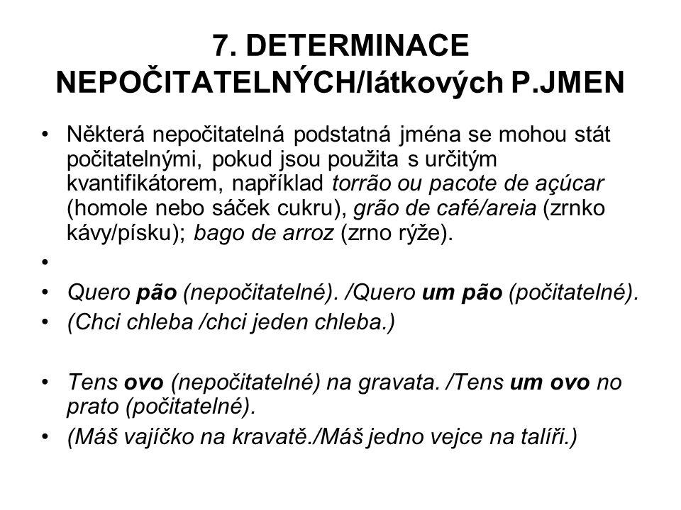 7. DETERMINACE NEPOČITATELNÝCH/látkových P.JMEN Některá nepočitatelná podstatná jména se mohou stát počitatelnými, pokud jsou použita s určitým kvanti
