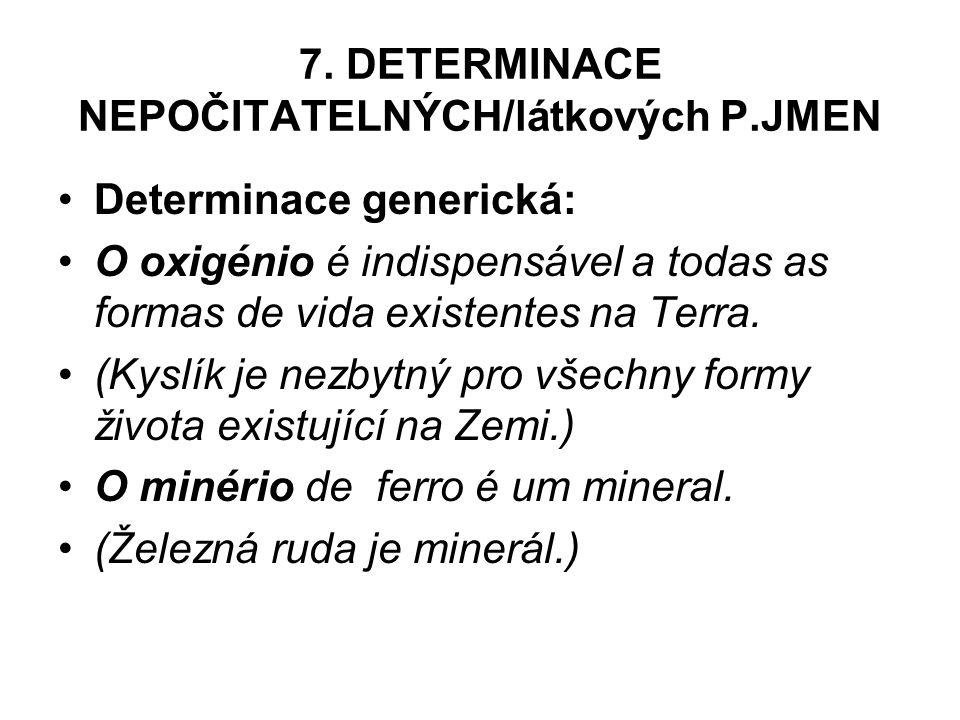 7. DETERMINACE NEPOČITATELNÝCH/látkových P.JMEN Determinace generická: O oxigénio é indispensável a todas as formas de vida existentes na Terra. (Kysl