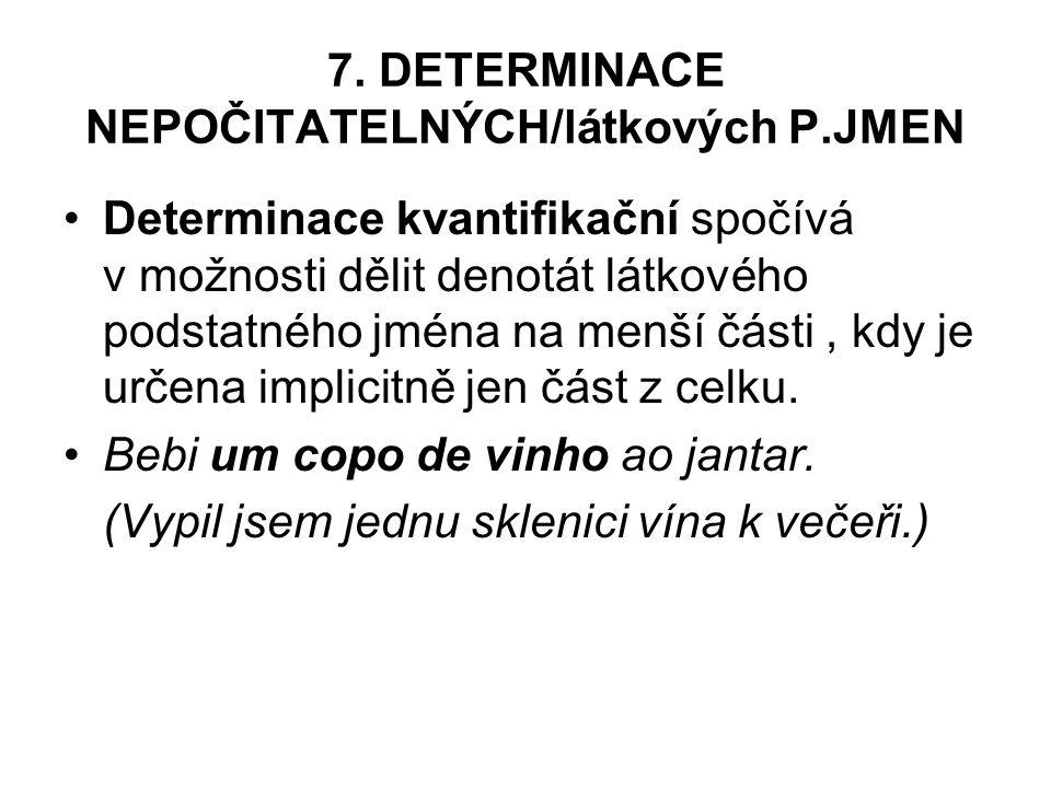 7. DETERMINACE NEPOČITATELNÝCH/látkových P.JMEN Determinace kvantifikační spočívá v možnosti dělit denotát látkového podstatného jména na menší části,