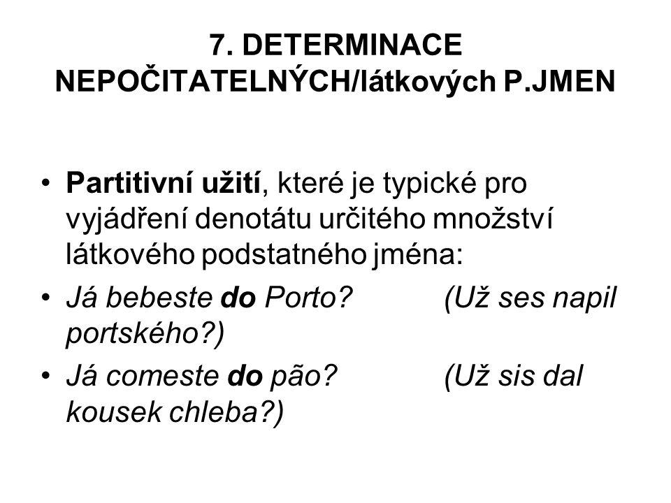 7. DETERMINACE NEPOČITATELNÝCH/látkových P.JMEN Partitivní užití, které je typické pro vyjádření denotátu určitého množství látkového podstatného jmén