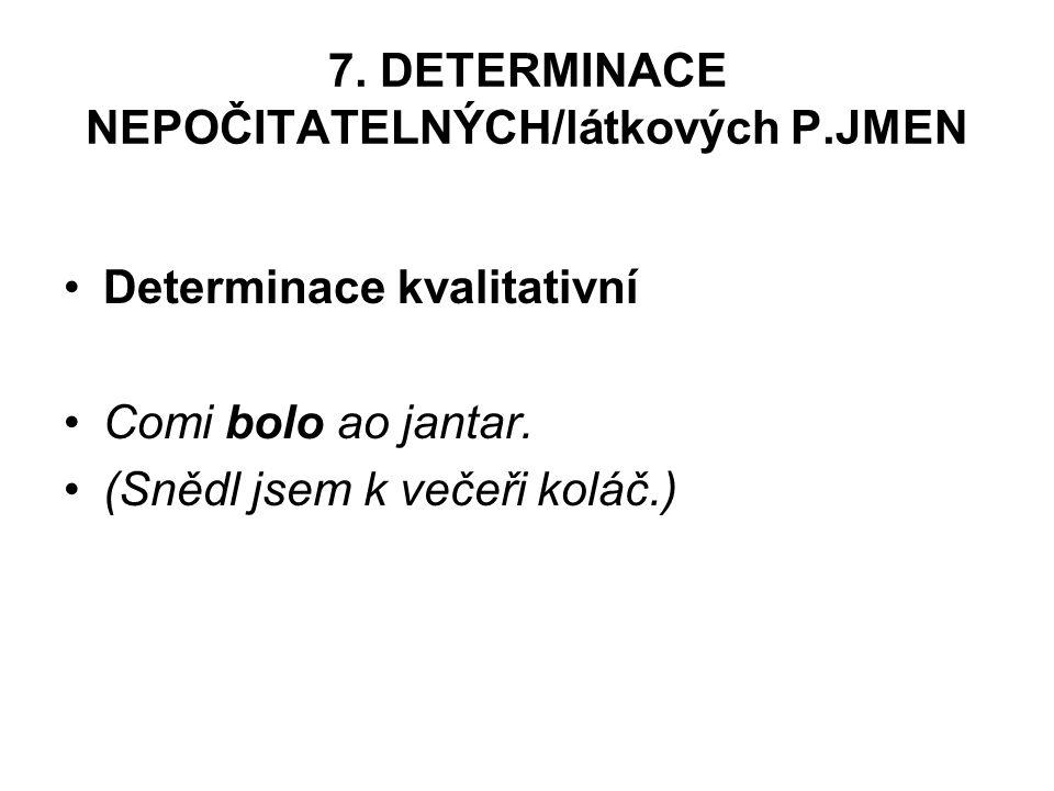 7.DETERMINACE NEPOČITATELNÝCH/látkových P.JMEN Determinace kvalitativní Comi bolo ao jantar.