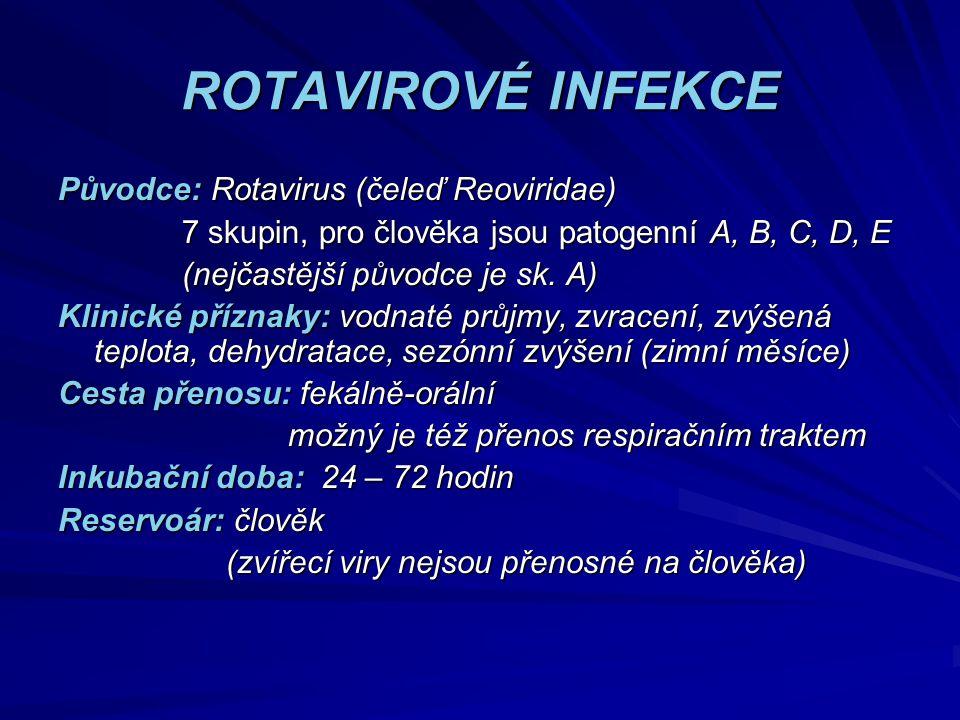 ROTAVIROVÉ INFEKCE Původce: Rotavirus (čeleď Reoviridae) 7 skupin, pro člověka jsou patogenní A, B, C, D, E 7 skupin, pro člověka jsou patogenní A, B,