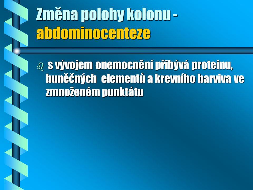 Změna polohy kolonu - abdominocenteze b s vývojem onemocnění přibývá proteinu, buněčných elementů a krevního barviva ve zmnoženém punktátu