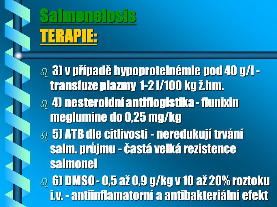 Salmonelosis TERAPIE: b 3) v případě hypoproteinémie pod 40 g/l - transfuze plazmy 1-2 l/100 kg ž.hm. b 4) nesteroidní antiflogistika - flunixin meglu