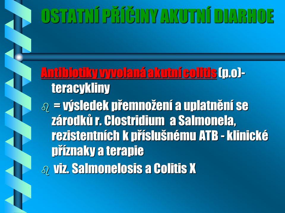 OSTATNÍ PŘÍČINY AKUTNÍ DIARHOE Antibiotiky vyvolaná akutní colitis (p.o)- teracykliny b = výsledek přemnožení a uplatnění se zárodků r.