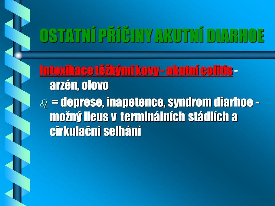 OSTATNÍ PŘÍČINY AKUTNÍ DIARHOE Intoxikace těžkými kovy - akutní colitis - arzén, olovo b = deprese, inapetence, syndrom diarhoe - možný ileus v termin