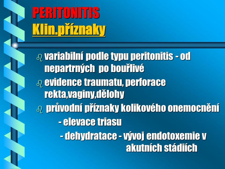 PERITONITIS Klin.příznaky b variabilní podle typu peritonitis - od nepartrných po bouřlivé b evidence traumatu, perforace rekta,vaginy,dělohy b průvod