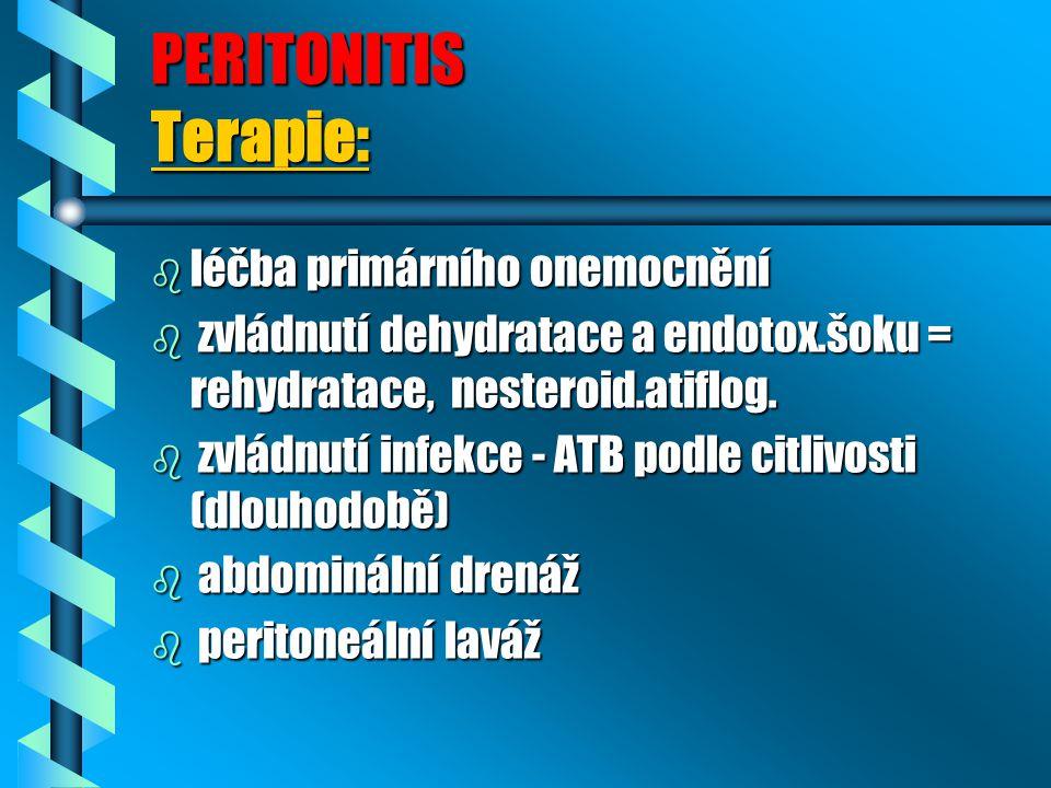 PERITONITIS Terapie: b léčba primárního onemocnění b zvládnutí dehydratace a endotox.šoku = rehydratace, nesteroid.atiflog. b zvládnutí infekce - ATB