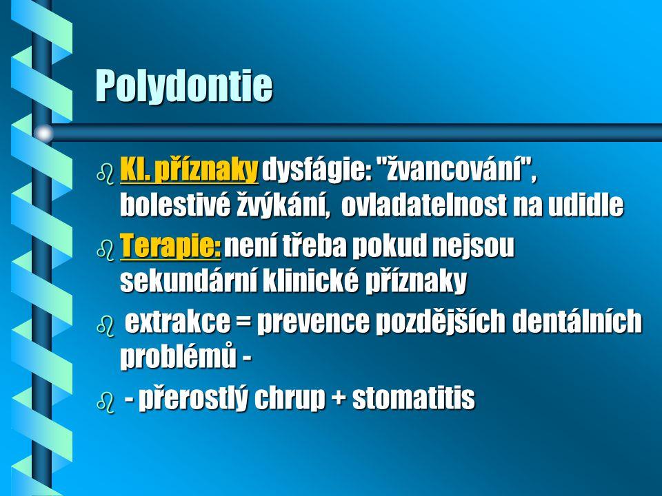 Polydontie b Kl. příznaky dysfágie: