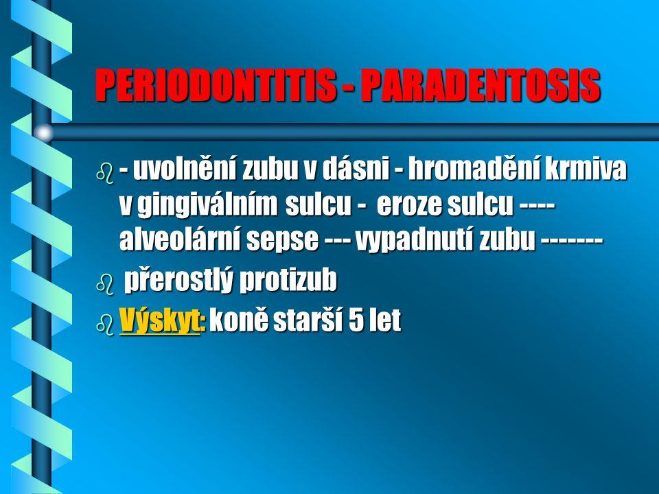 PERIODONTITIS - PARADENTOSIS b - uvolnění zubu v dásni - hromadění krmiva v gingiválním sulcu - eroze sulcu ---- alveolární sepse --- vypadnutí zubu -