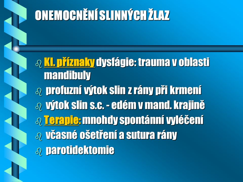 ONEMOCNĚNÍ SLINNÝCH ŽLAZ b Kl. příznaky dysfágie: trauma v oblasti mandibuly b profuzní výtok slin z rány při krmení b výtok slin s.c. - edém v mand.