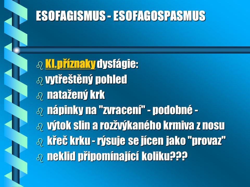 ESOFAGISMUS - ESOFAGOSPASMUS b Kl.příznaky dysfágie: b vytřeštěný pohled b natažený krk b nápinky na