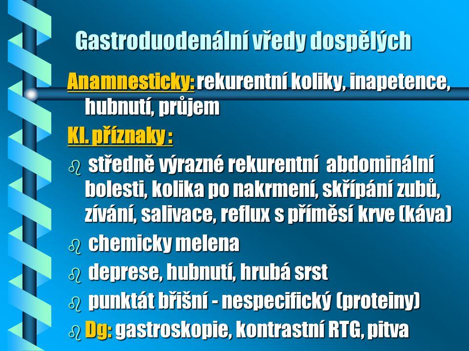 Gastroduodenální vředy dospělých Anamnesticky: rekurentní koliky, inapetence, hubnutí, průjem Kl. příznaky : b středně výrazné rekurentní abdominální