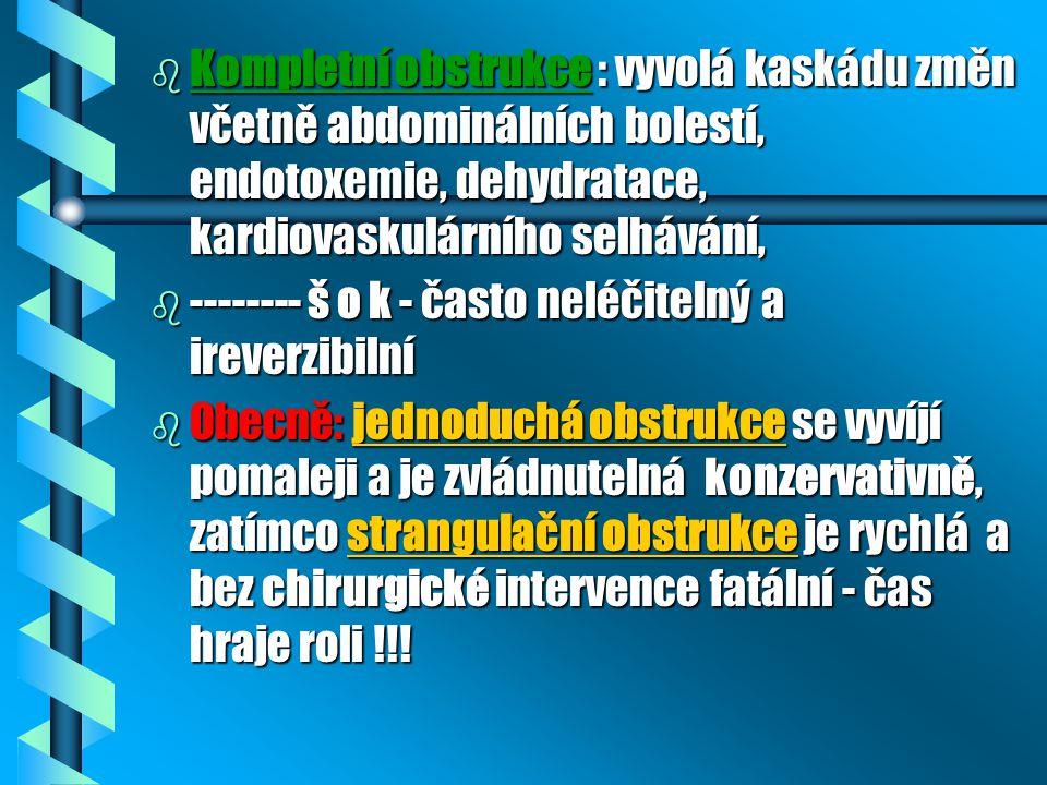 b Kompletní obstrukce : vyvolá kaskádu změn včetně abdominálních bolestí, endotoxemie, dehydratace, kardiovaskulárního selhávání, b -------- š o k - č