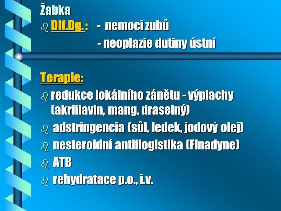 Žabka b Dif.Dg. : - nemoci zubů - neoplazie dutiny ústní - neoplazie dutiny ústníTerapie: b redukce lokálního zánětu - výplachy (akriflavin, mang. dra