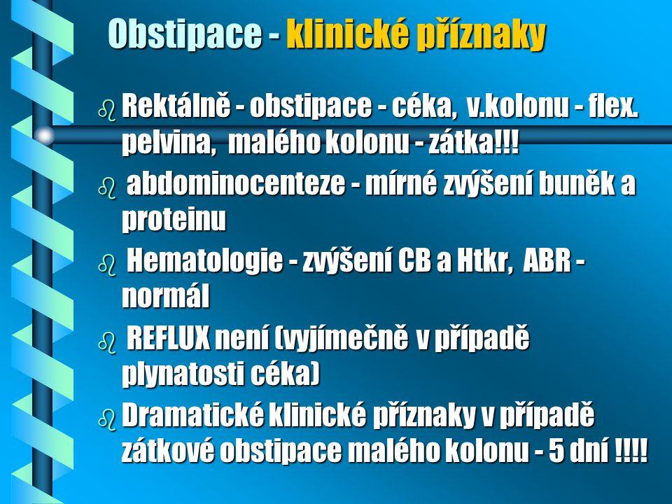 Obstipace - klinické příznaky b Rektálně - obstipace - céka, v.kolonu - flex. pelvina, malého kolonu - zátka!!! b abdominocenteze - mírné zvýšení buně